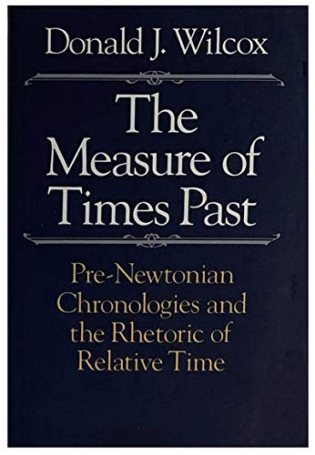 9780226897219: The Measure of Times Past: Pre-Newtonian Chronologies and the Rhetoric of Relative Time