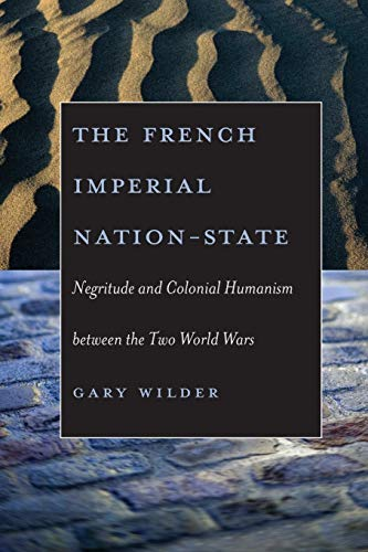 9780226897684: The French Imperial Nation-State: Negritude and Colonial Humanism between the Two World Wars
