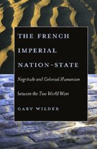 9780226897721: The French Imperial Nation-state: Negritude & Colonial Humanism Between The Two World Wars