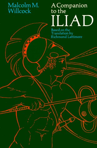 A Companion to The Iliad (Phoenix Books): Malcolm M. Willcock/Based