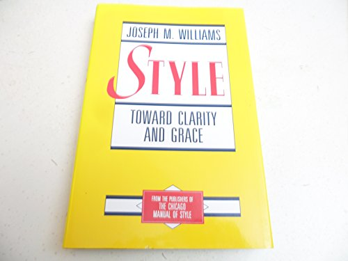 9780226899145: Style: Toward Clarity and Grace (Chicago Guides to Writing, Editing, and Publishing)
