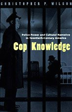 9780226901329: Cop Knowledge: Police Power and Cultural Narrative in Twentieth-Century America
