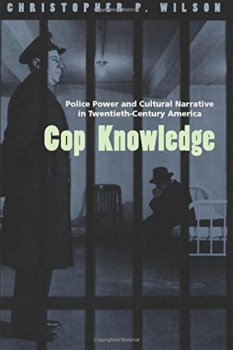 9780226901336: Cop Knowledge: Police Power and Cultural Narrative in Twentieth-Century America