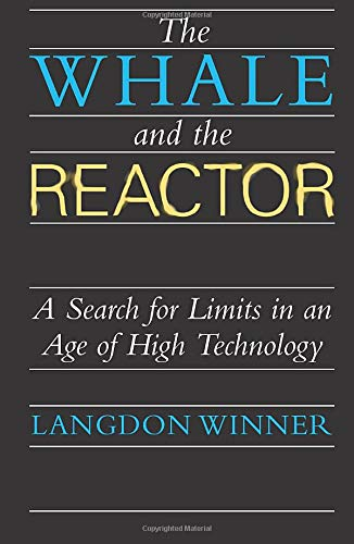 The Whale and the Reactor: A Search for Limits in an Age of High Technology: Langdon Winner