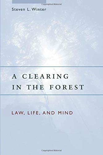 9780226902227: A Clearing in the Forest: Law, Life, and Mind