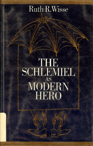 The Schlemiel As Modern Hero: Wisse, Ruth R.
