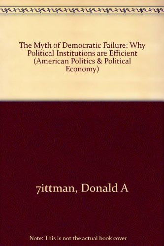 9780226904221: The Myth of Democratic Failure: Why Political Institutions Are Efficient (American Politics and Political Economy Series)