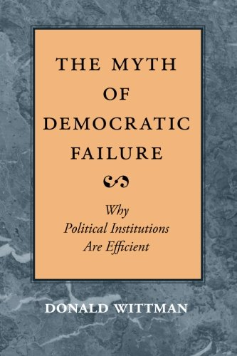 9780226904238: The Myth of Democratic Failure: Why Political Institutions Are Efficient (American Politics and Political Economy Series)