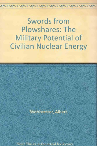 9780226904764: Swords from Plowshares: The Military Potential of Civilian Nuclear Energy