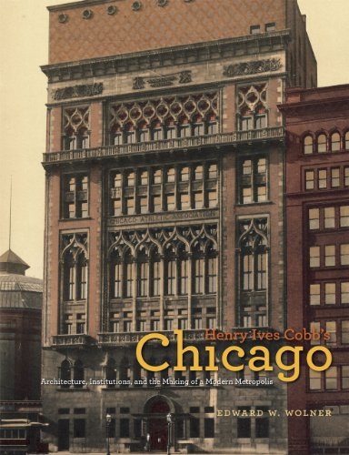 9780226905617: Henry Ives Cobb's Chicago: Architecture, Institutions, and the Making of a Modern Metropolis (Chicago Architecture and Urbanism)