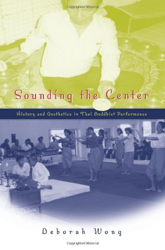 Sounding the Center: History and Aesthetics in Thai Buddhist Performance
