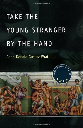 9780226907840: Take the Young Stranger by the Hand: Same-Sex Relations and the YMCA (The Chicago Series on Sexuality, History, and Society)