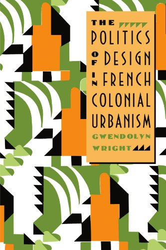 9780226908489: The Politics of Design in French Colonial Urbanism