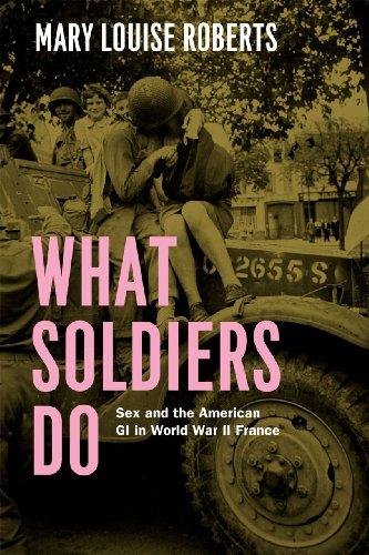 9780226923093: What Soldiers Do: Sex and the American GI in World War II France
