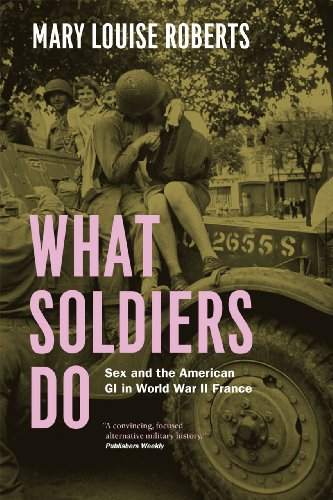 9780226923116: What Soldiers Do: Sex and the American GI in World War II France
