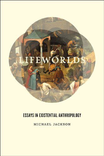 Lifeworlds: Essays In Existential Anthropology: Michael Jackson