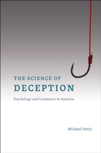 The Science of Deception: Psychology and Commerce in America: Pettit, Michael