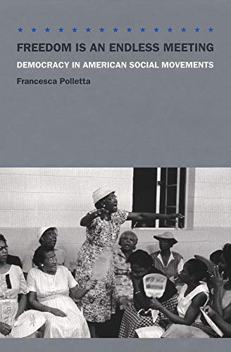 9780226924281: Freedom Is an Endless Meeting: Democracy in American Social Movements