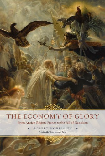 The Economy of Glory: From Ancien Régime France to the Fall of Napoleon: Morrissey, Robert