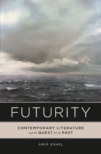 Futurity: Contemporary Literature and the Quest for the Past: Eshel, Amir