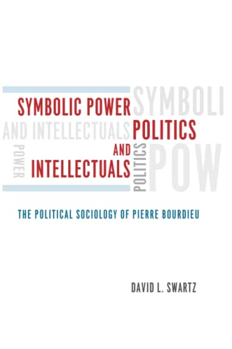9780226925011: Symbolic Power, Politics, and Intellectuals: The Political Sociology of Pierre Bourdieu