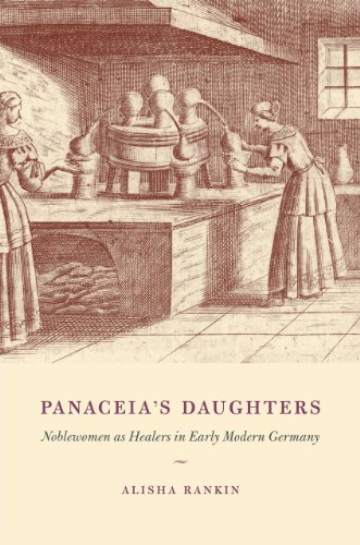 Panaceia's Daughters: Noblewomen as Healers in Early Modern Germany (Synthesis): Rankin, ...