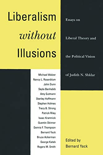 9780226944708: Liberalism Without Illusions: Essays on Liberal Theory and the Political Vision of Judith N. Shklar