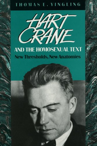 9780226956350: Hart Crane and the Homosexual Text: New Thresholds, New Anatomies