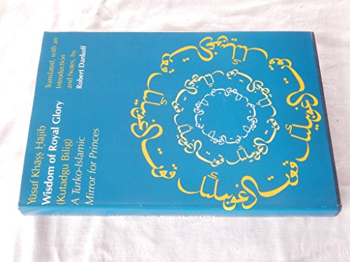 Wisdom of Royal Glory A Turko-Islamic Mirror: Yusuf, Khass Hajib
