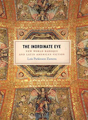 9780226978567: The Inordinate Eye: New World Baroque and Latin American Fiction