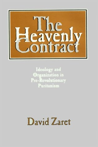 The Heavenly Contract: Ideology and Organization in Pre-Revolutionary Puritanism