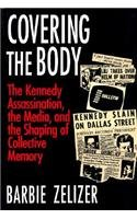 9780226979700: Covering the Body: The Kennedy Assassination, the Media, and the Shaping of Collective Memory