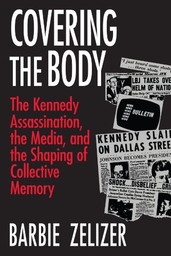 9780226979717: Covering the Body: The Kennedy Assassination, the Media, and the Shaping of Collective Memory