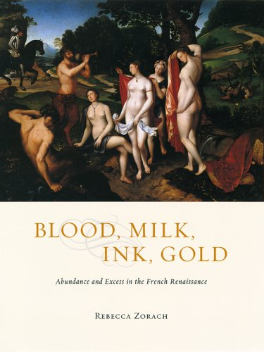 9780226989372: Blood, Milk, Ink, Gold: Abundance and Excess in the French Renaissance