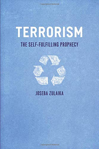 Terrorism: The Self-Fulfilling Prophecy (0226994163) by Zulaika, Joseba