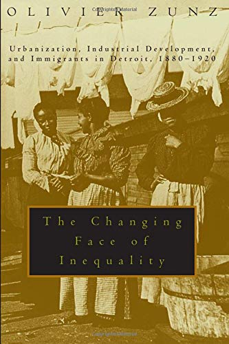 9780226994581: The Changing Face of Inequality: Urbanization, Industrial Development, and Immigrants in Detroit, 1880-1920