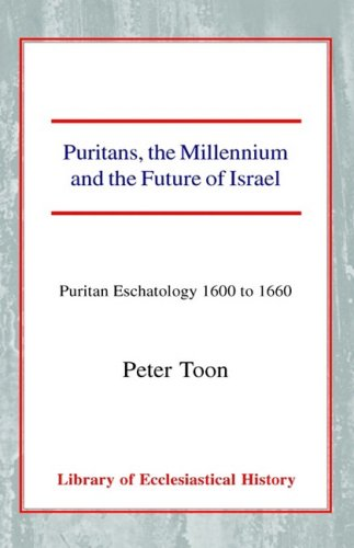 9780227171462: Puritans, the Millennium and the Future of Israel: Puritan Eschatology 1600 to 1660 (Library of Ecclesiastical History)