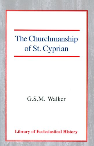 The Churchmanship of St Cyprian (Library of Ecclesiastical History): Walker, Mark