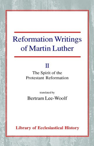 Reformation Writings of Martin Luther: Volume II - The Spirit of the Protestant Reformation (...