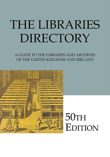 The Libraries Directory, 50th Edition: A Guide to the Libraries and Archives of the United Kingdom ...
