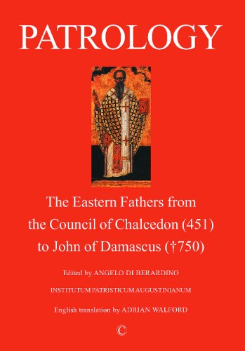 Patrology: The Eastern Fathers from the Council: Editor-Angelo di Berardino