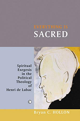 9780227173152: Everything is Sacred: Spiritual Exegesis in the Political Theology of Henri de Lubac