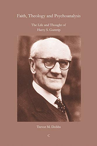 9780227173305: Faith, Theology and Psychoanalysis: The Life and Thought of Harry S. Guntrip