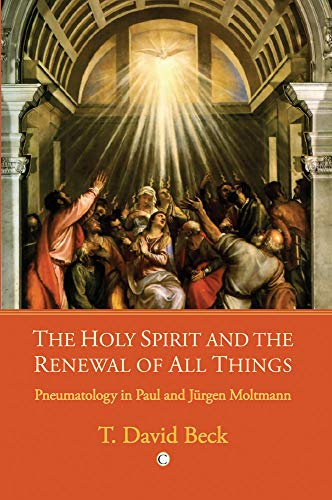 9780227173329: The Holy Spirit and the Renewal of All Things: Pneumatology in Paul and Jurgen Moltmann