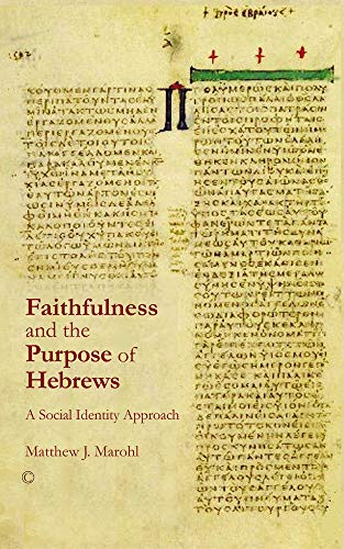 Faithfulness and the Purpose of Hebrews: A Social Identity Approach: Matthew J. Marohl