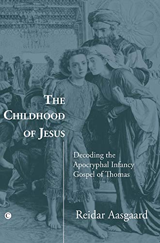 9780227173541: The Childhood of Jesus: Decoding the Apocryphal Infancy Gospel of Thomas