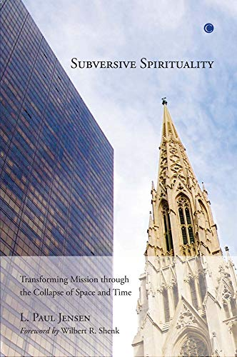 9780227173572: Subversive Spirituality: Transforming Mission Through the Collapse of Space and Time