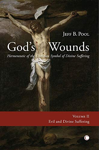 God's Wounds: Hermeneutic of the Christian Symbol of the Divine Suffering, Volume 2. Evil and ...