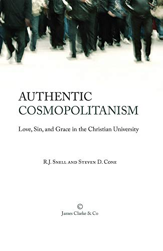9780227174166: Authentic Cosmopolitanism: Love, Sin, and Grace in the Christian University