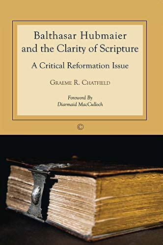 9780227174180: Balthasar Hubmaier and the Clarity of Scripture: A Critical Reformation Issue